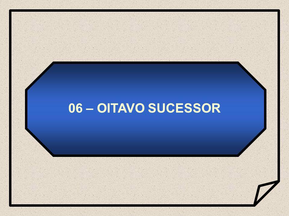 06 – OITAVO SUCESSOR