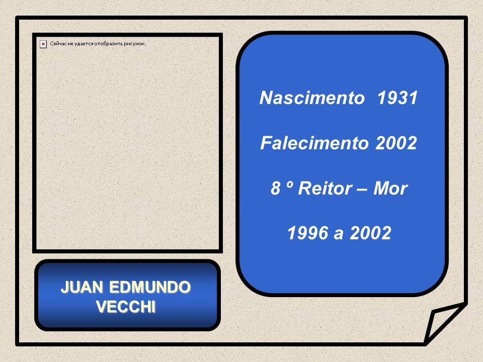 Nascimento 1931 Falecimento 2002 8 º Reitor – Mor