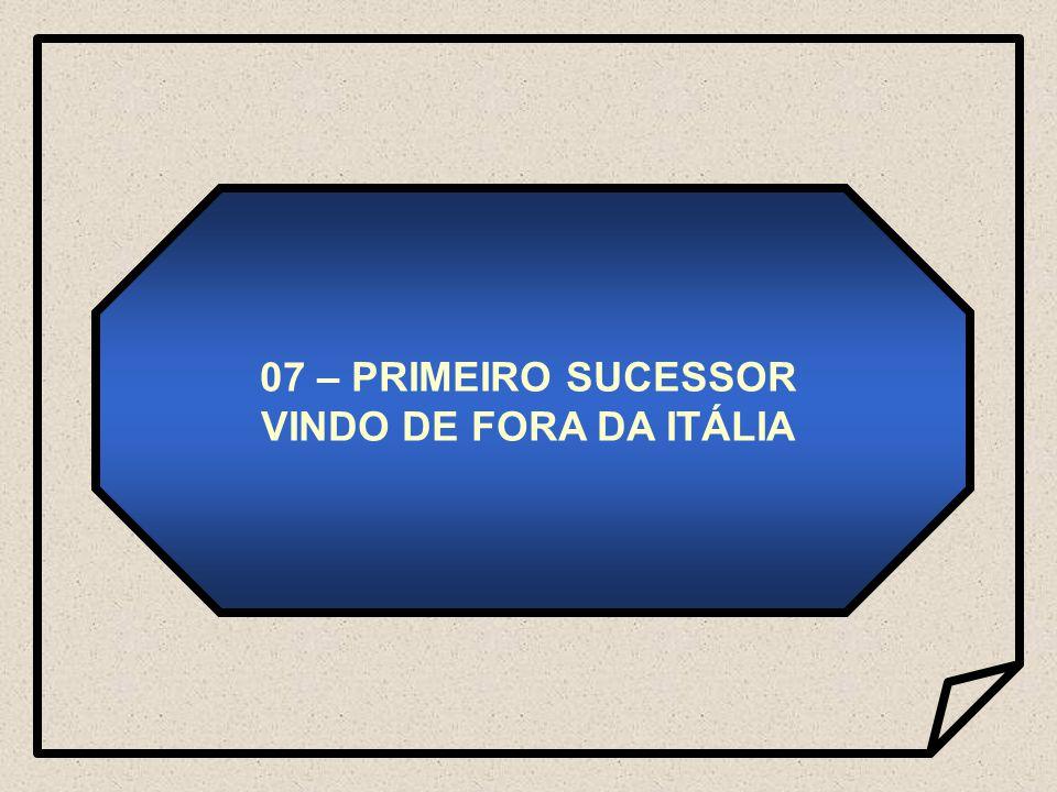 07 – PRIMEIRO SUCESSOR VINDO DE FORA DA ITÁLIA