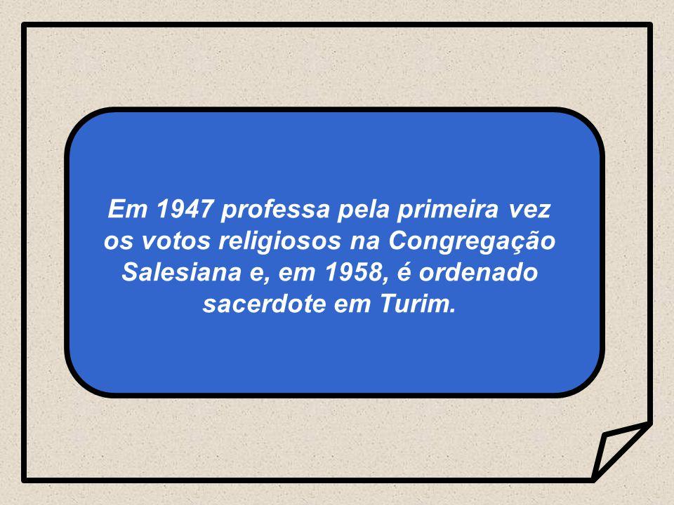 Em 1947 professa pela primeira vez os votos religiosos na Congregação Salesiana e, em 1958, é ordenado sacerdote em Turim.
