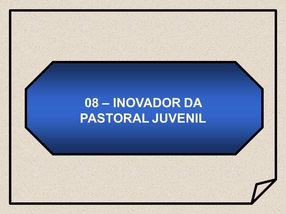 08 – INOVADOR DA PASTORAL JUVENIL