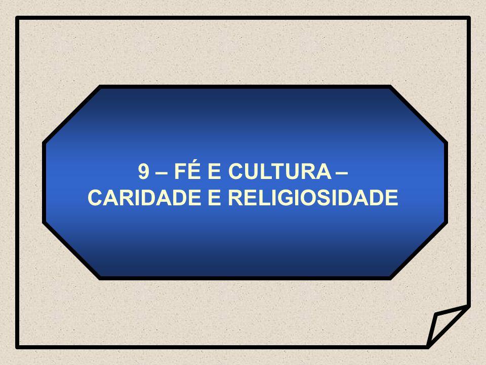 9 – FÉ E CULTURA – CARIDADE E RELIGIOSIDADE