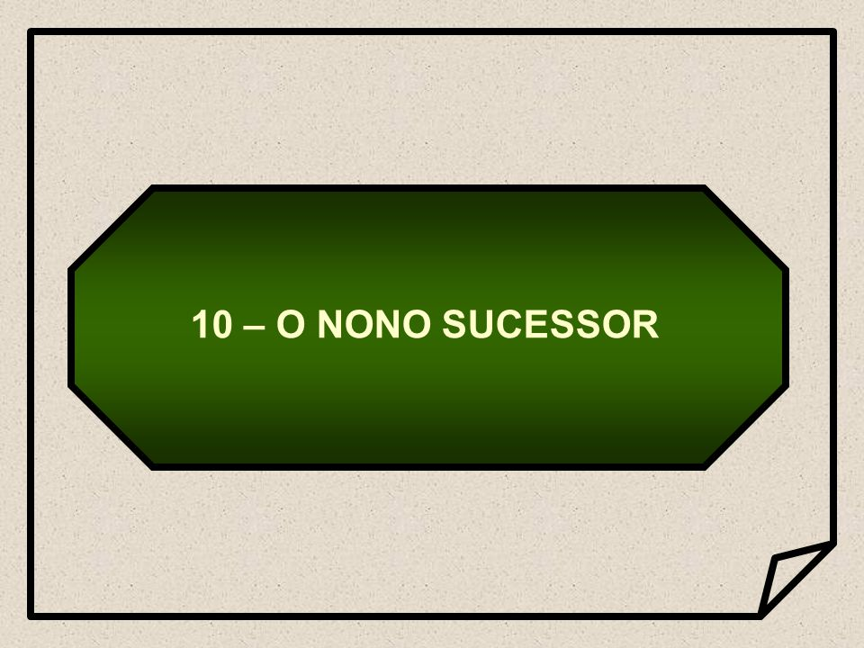 10 – O NONO SUCESSOR