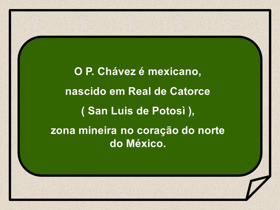 nascido em Real de Catorce zona mineira no coração do norte do México.