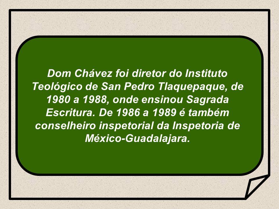 Dom Chávez foi diretor do Instituto Teológico de San Pedro Tlaquepaque, de 1980 a 1988, onde ensinou Sagrada Escritura.