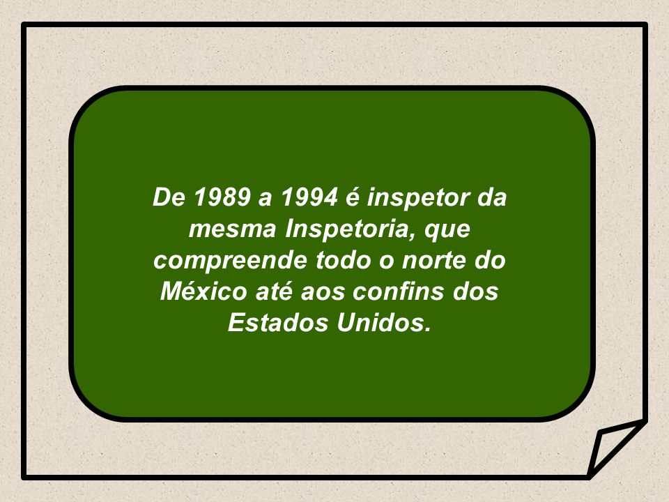 De 1989 a 1994 é inspetor da mesma Inspetoria, que compreende todo o norte do México até aos confins dos Estados Unidos.