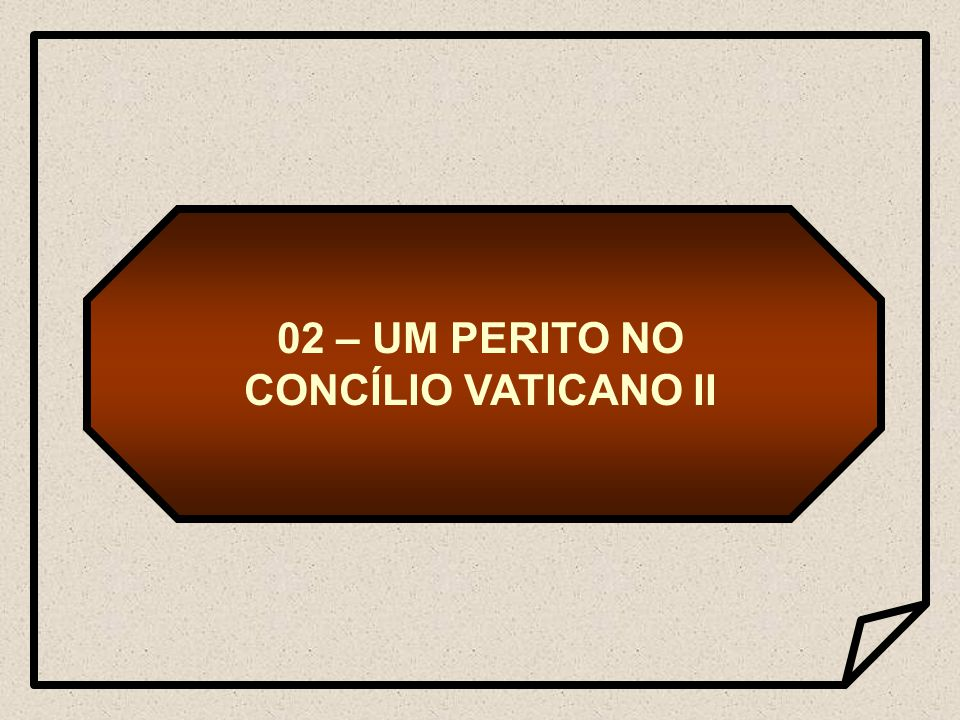 02 – UM PERITO NO CONCÍLIO VATICANO II
