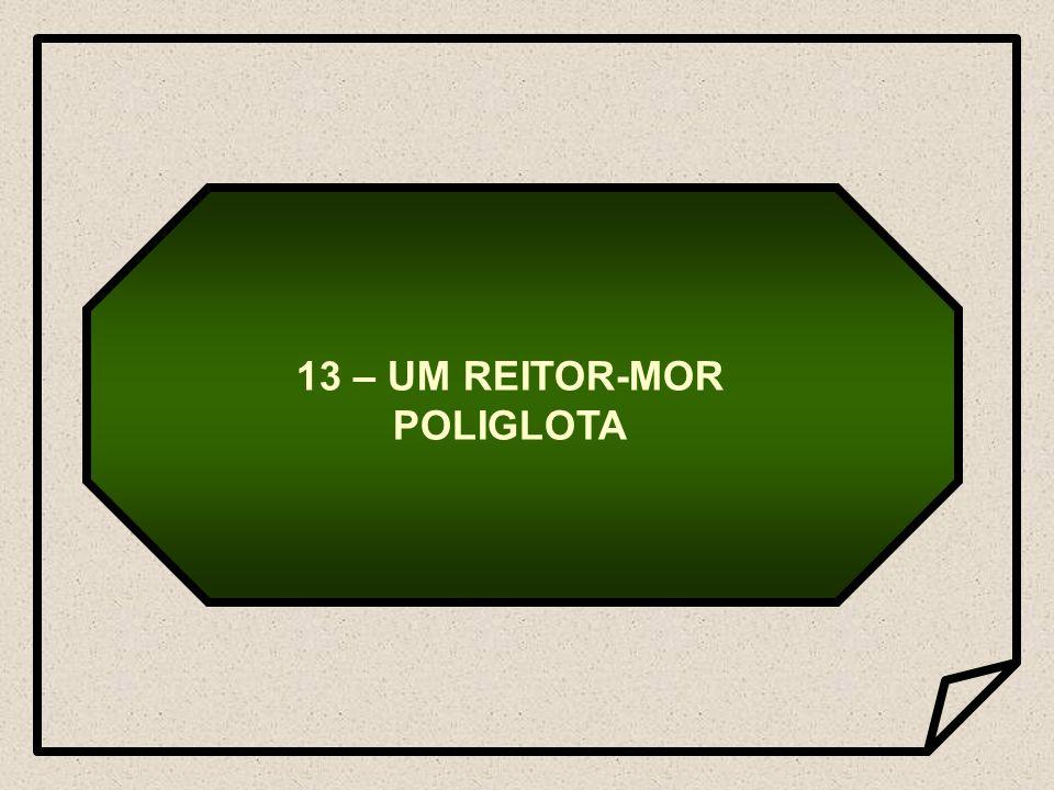 13 – UM REITOR-MOR POLIGLOTA