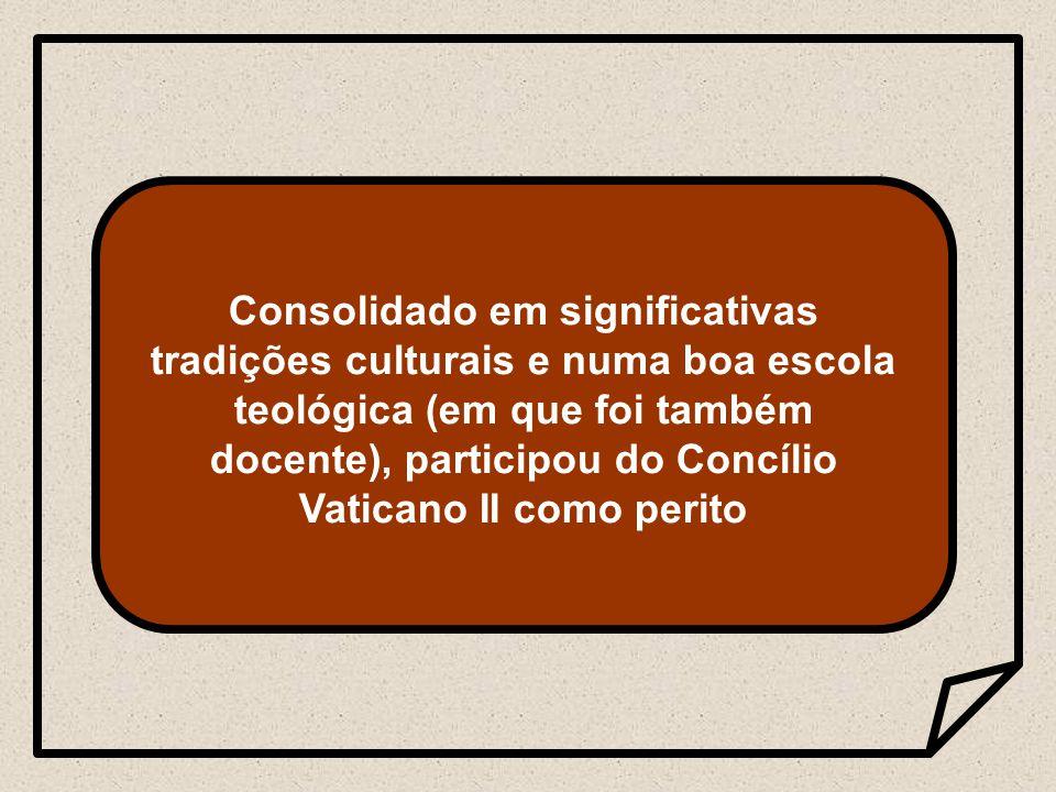 Consolidado em significativas tradições culturais e numa boa escola teológica (em que foi também docente), participou do Concílio Vaticano II como perito