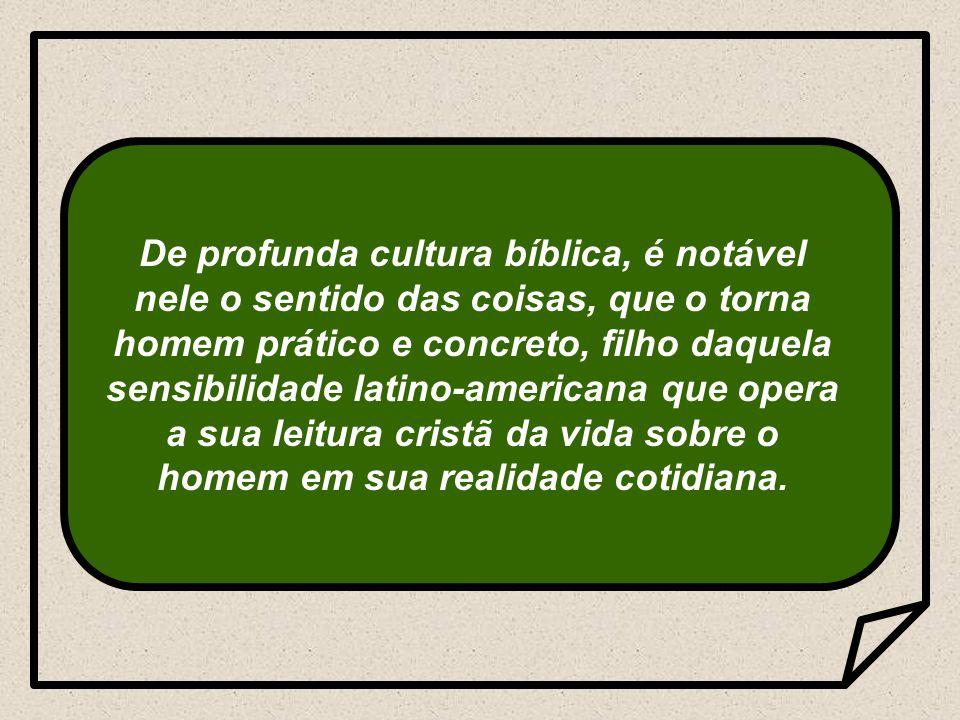 De profunda cultura bíblica, é notável nele o sentido das coisas, que o torna homem prático e concreto, filho daquela sensibilidade latino-americana que opera a sua leitura cristã da vida sobre o homem em sua realidade cotidiana.