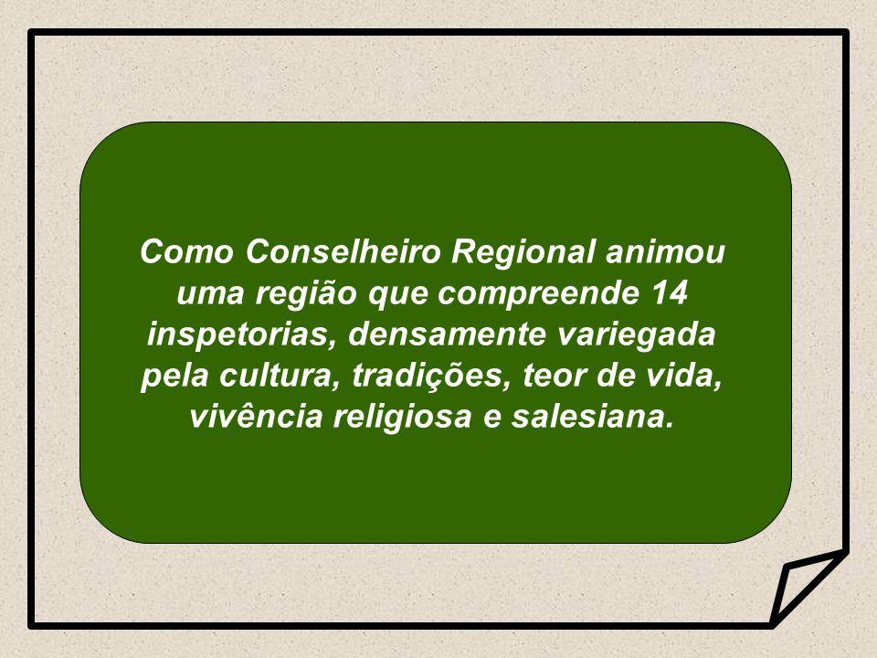 Como Conselheiro Regional animou uma região que compreende 14 inspetorias, densamente variegada pela cultura, tradições, teor de vida, vivência religiosa e salesiana.