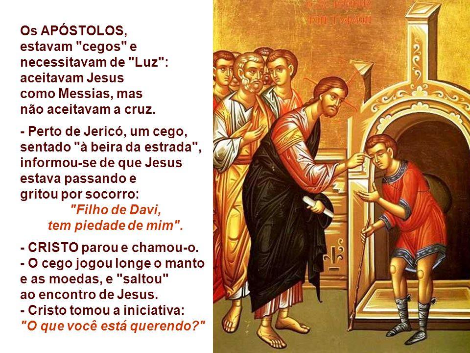Os APÓSTOLOS, estavam cegos e necessitavam de Luz : aceitavam Jesus. como Messias, mas. não aceitavam a cruz.