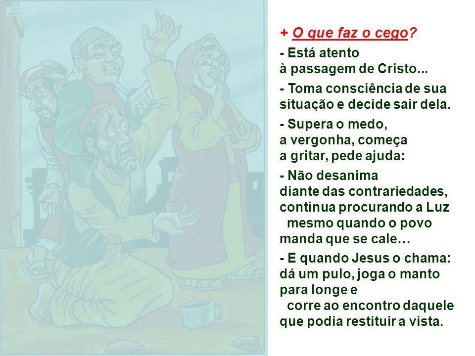 + O que faz o cego - Está atento à passagem de Cristo...