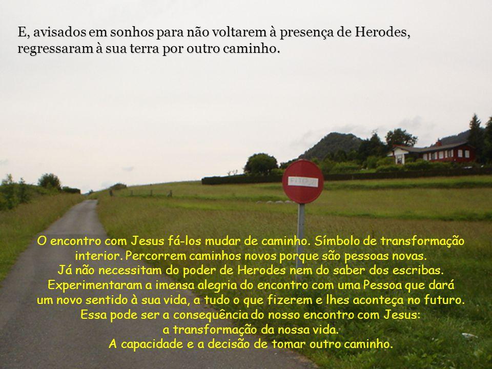E, avisados em sonhos para não voltarem à presença de Herodes, regressaram à sua terra por outro caminho.