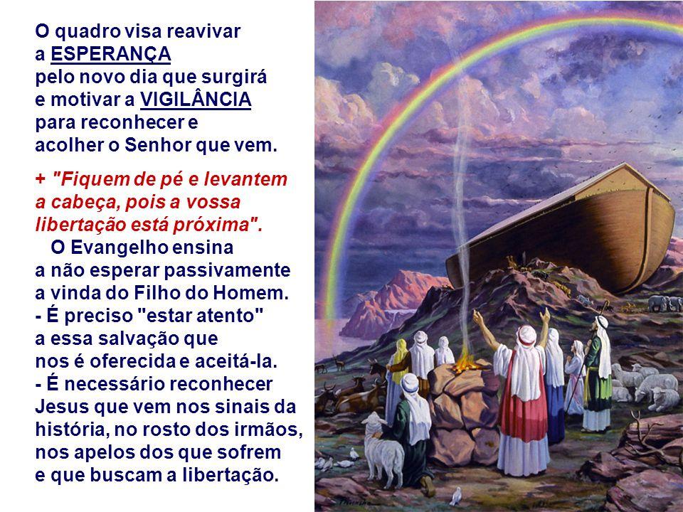 O quadro visa reavivar a ESPERANÇA pelo novo dia que surgirá e motivar a VIGILÂNCIA para reconhecer e acolher o Senhor que vem.
