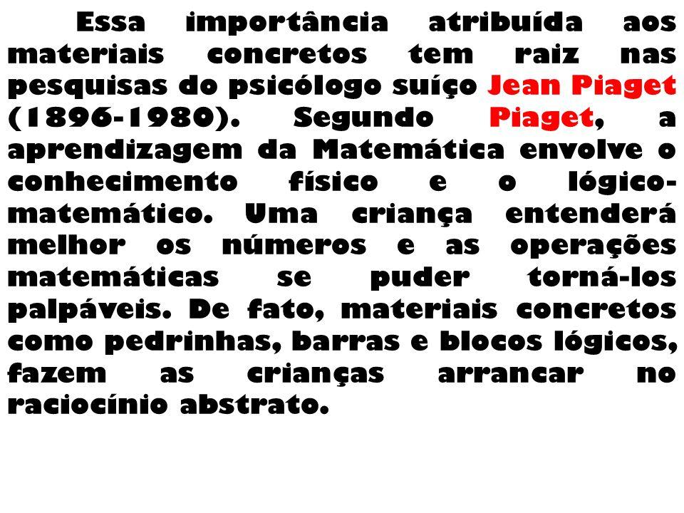 Essa importância atribuída aos materiais concretos tem raiz nas pesquisas do psicólogo suíço Jean Piaget (1896-1980).