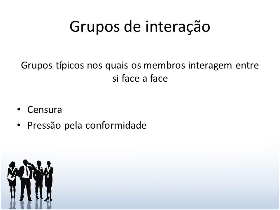 Grupos típicos nos quais os membros interagem entre si face a face