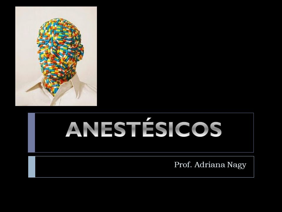 ANESTÉSICOS Prof. Adriana Nagy