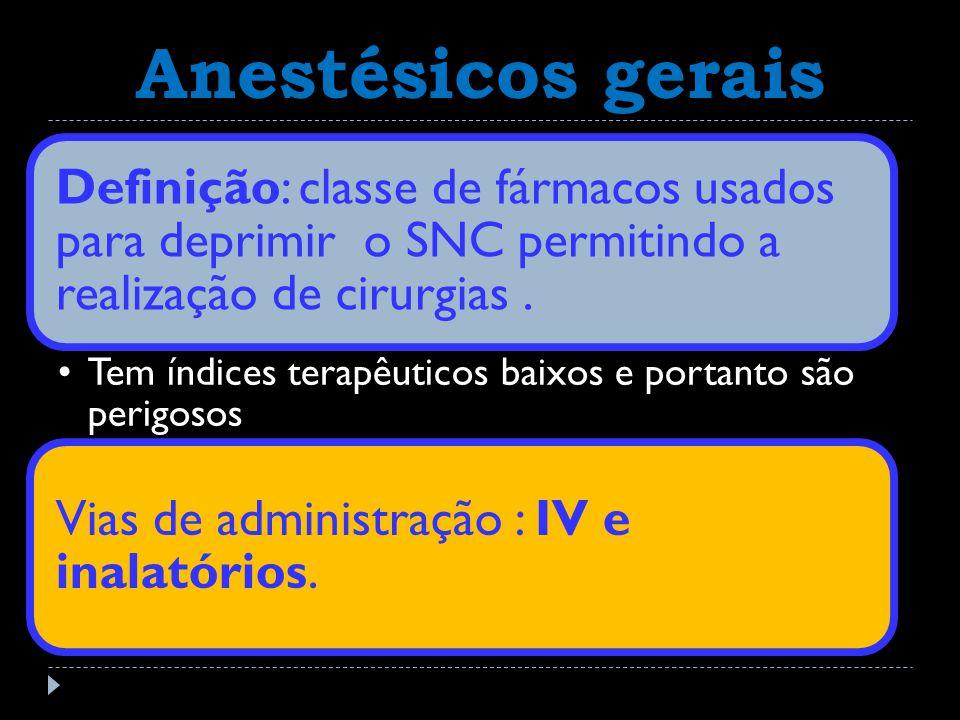 Anestésicos gerais Definição: classe de fármacos usados para deprimir o SNC permitindo a realização de cirurgias .