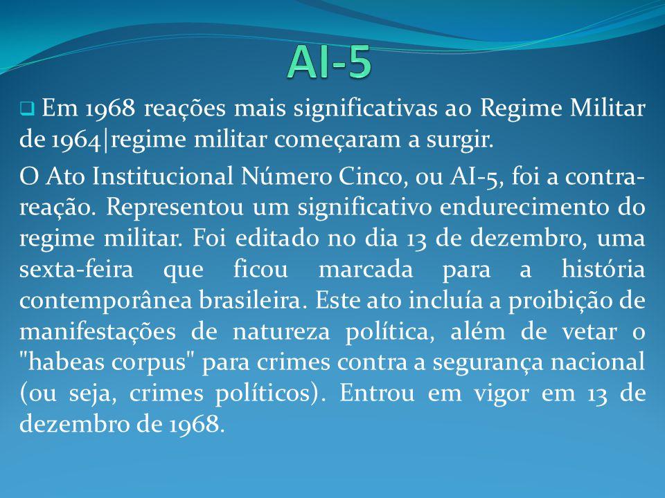 AI-5 Em 1968 reações mais significativas ao Regime Militar de 1964|regime militar começaram a surgir.