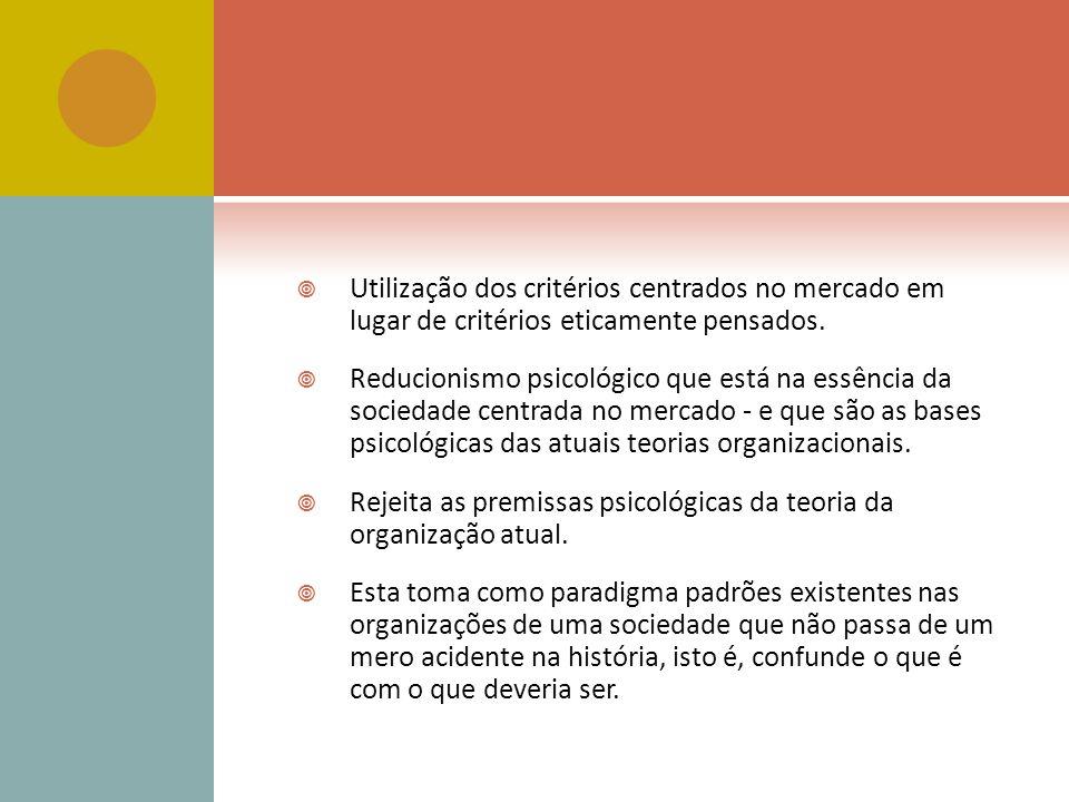 Utilização dos critérios centrados no mercado em lugar de critérios eticamente pensados.