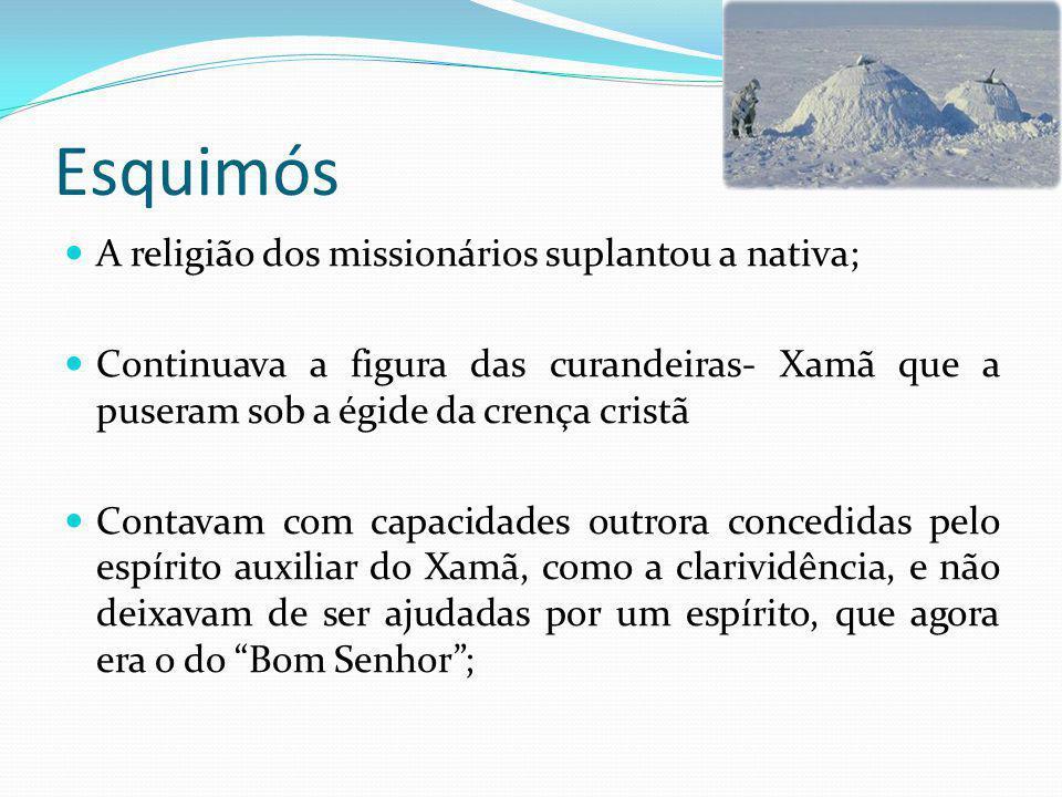 Esquimós A religião dos missionários suplantou a nativa;