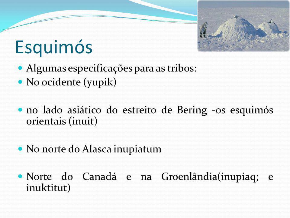 Esquimós Algumas especificações para as tribos: No ocidente (yupik)