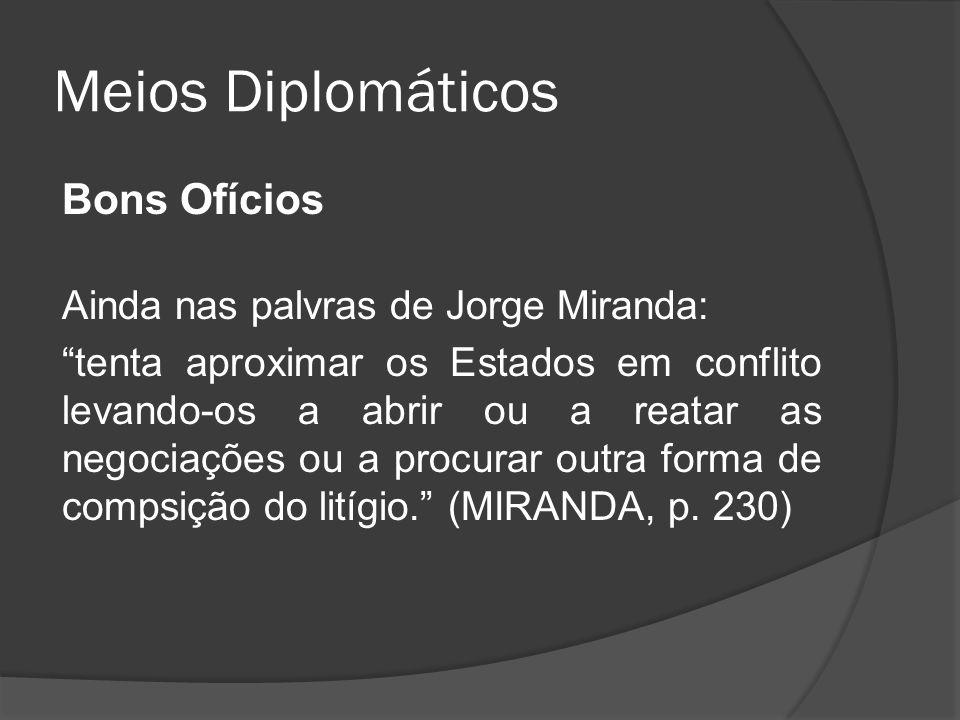 Meios Diplomáticos Bons Ofícios Ainda nas palvras de Jorge Miranda: