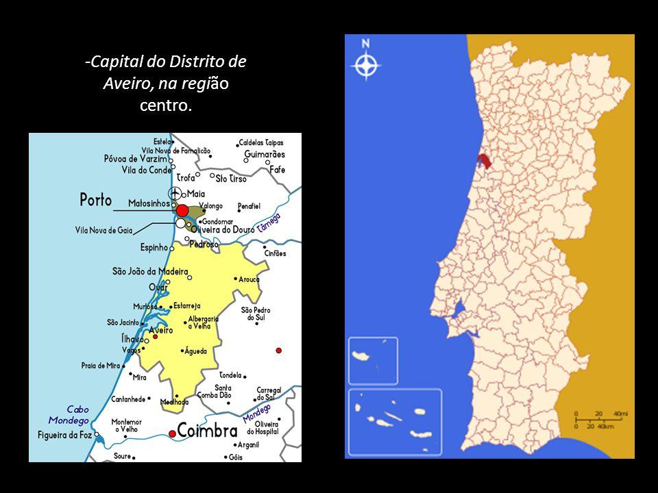 -Capital do Distrito de Aveiro, na região centro. .
