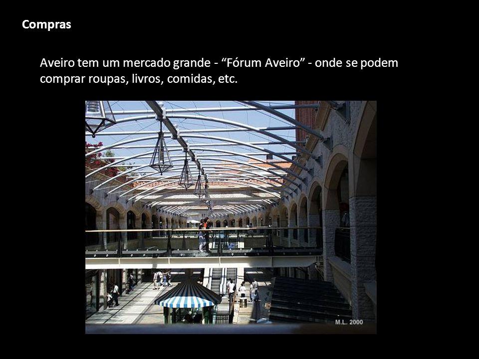 Compras Aveiro tem um mercado grande - Fórum Aveiro - onde se podem comprar roupas, livros, comidas, etc.
