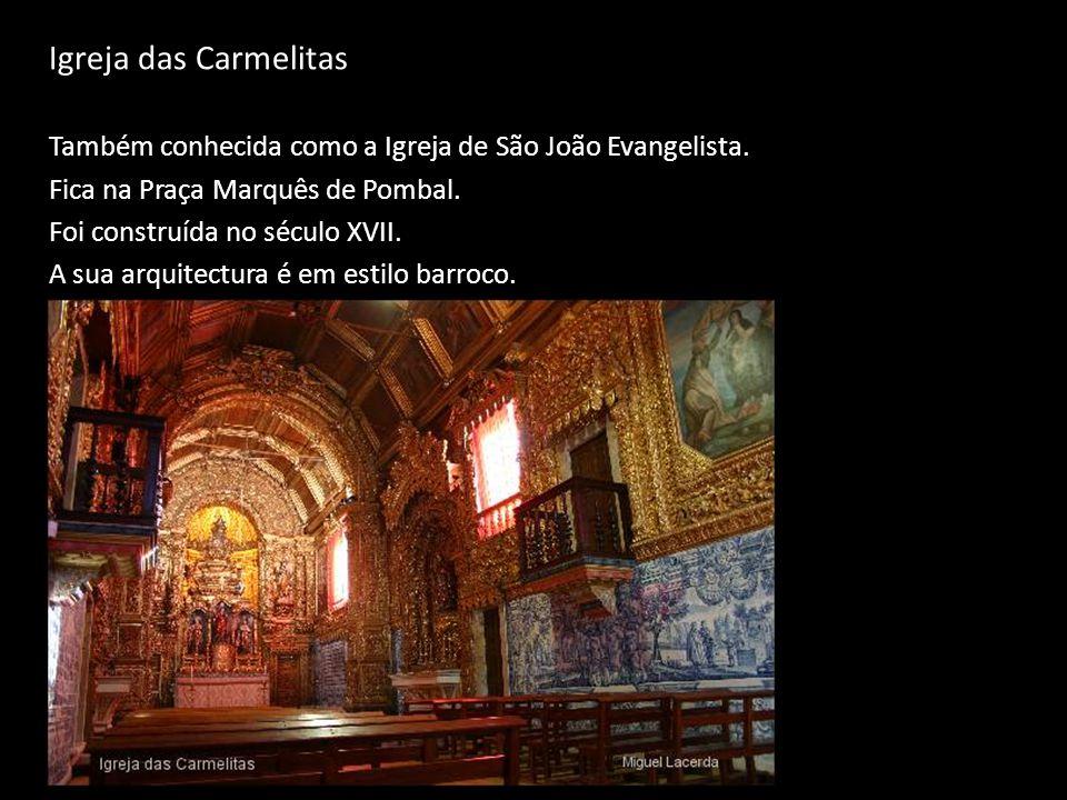 Igreja das Carmelitas Também conhecida como a Igreja de São João Evangelista. Fica na Praça Marquês de Pombal.