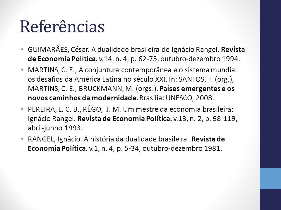 Referências GUIMARÃES, César. A dualidade brasileira de Ignácio Rangel. Revista de Economia Política. v.14, n. 4, p. 62-75, outubro-dezembro 1994.