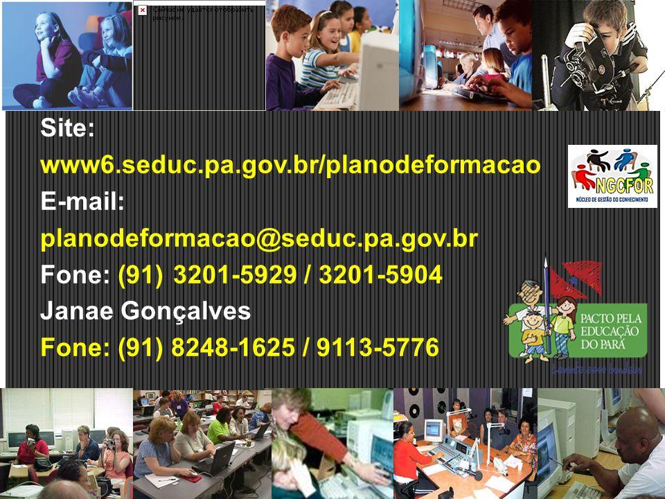 Site: www6.seduc.pa.gov.br/planodeformacao. E-mail: planodeformacao@seduc.pa.gov.br. Fone: (91) 3201-5929 / 3201-5904.