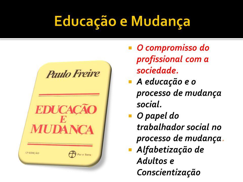 Educação e Mudança O compromisso do profissional com a sociedade.