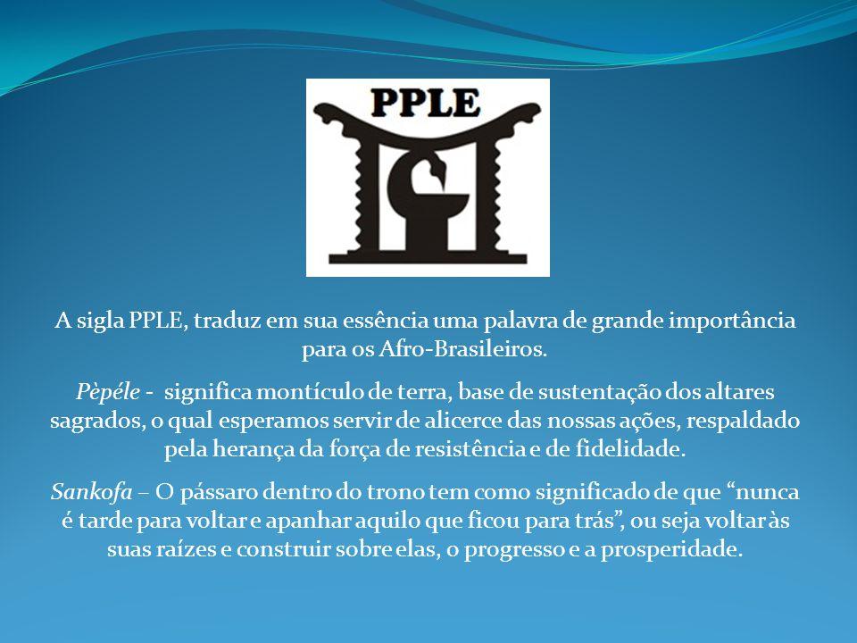 A sigla PPLE, traduz em sua essência uma palavra de grande importância para os Afro-Brasileiros.