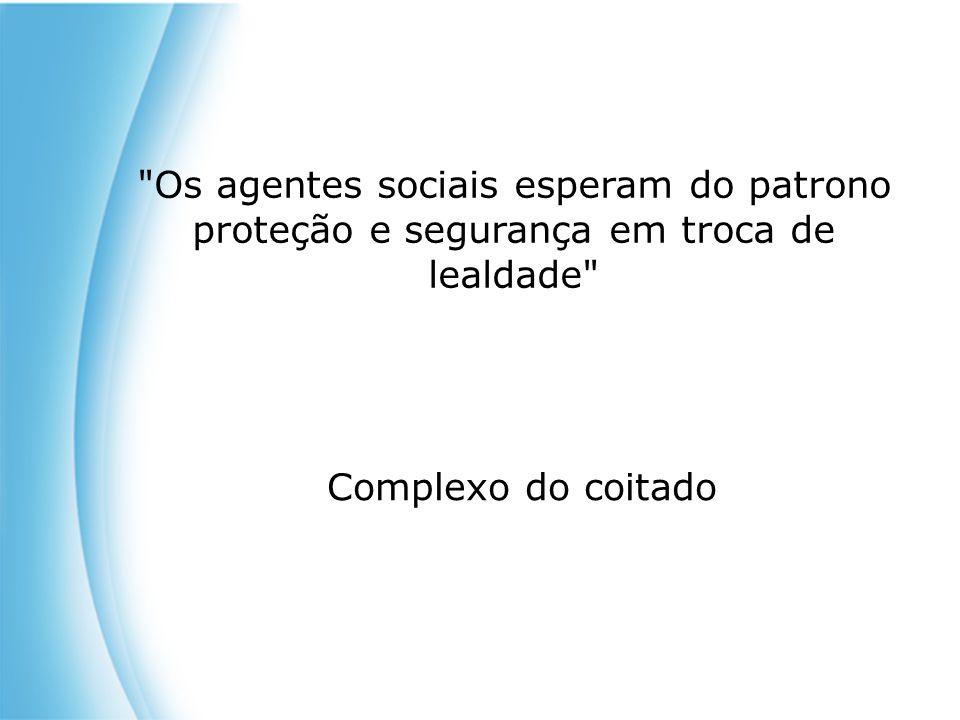 Os agentes sociais esperam do patrono proteção e segurança em troca de lealdade