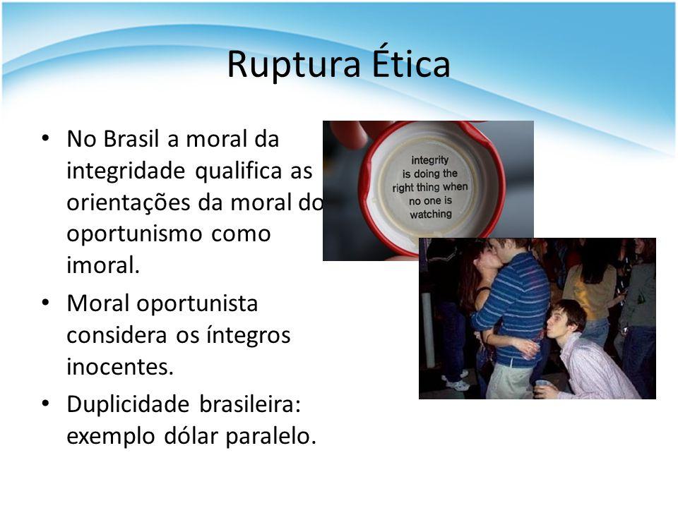 Ruptura Ética No Brasil a moral da integridade qualifica as orientações da moral do oportunismo como imoral.