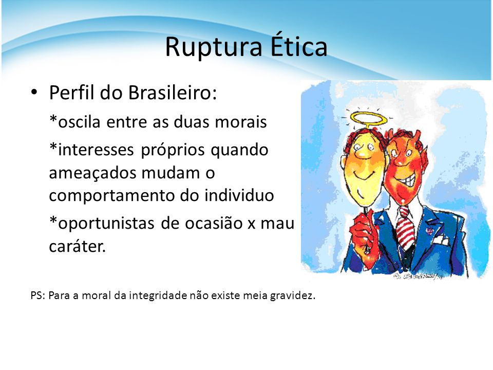 Ruptura Ética Perfil do Brasileiro: *oscila entre as duas morais