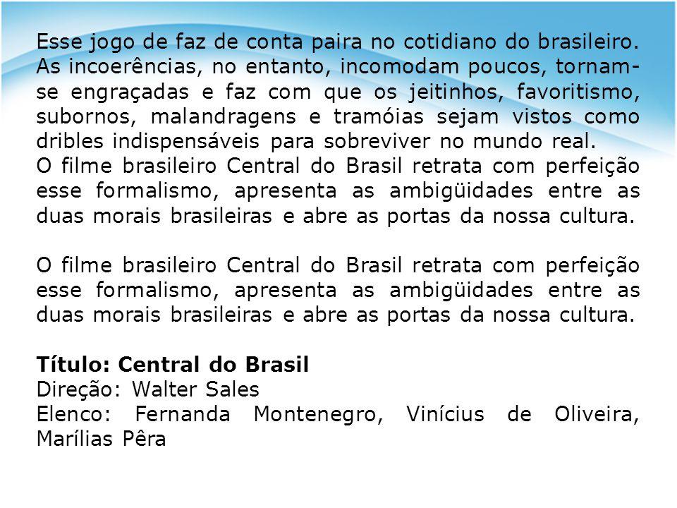 Esse jogo de faz de conta paira no cotidiano do brasileiro