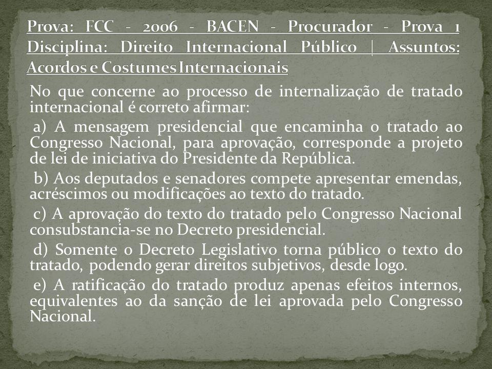 Prova: FCC - 2006 - BACEN - Procurador - Prova 1 Disciplina: Direito Internacional Público | Assuntos: Acordos e Costumes Internacionais