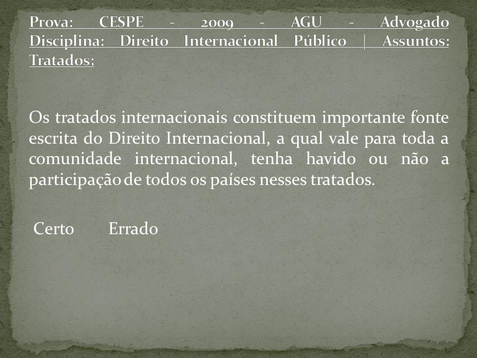 Prova: CESPE - 2009 - AGU - Advogado Disciplina: Direito Internacional Público | Assuntos: Tratados;