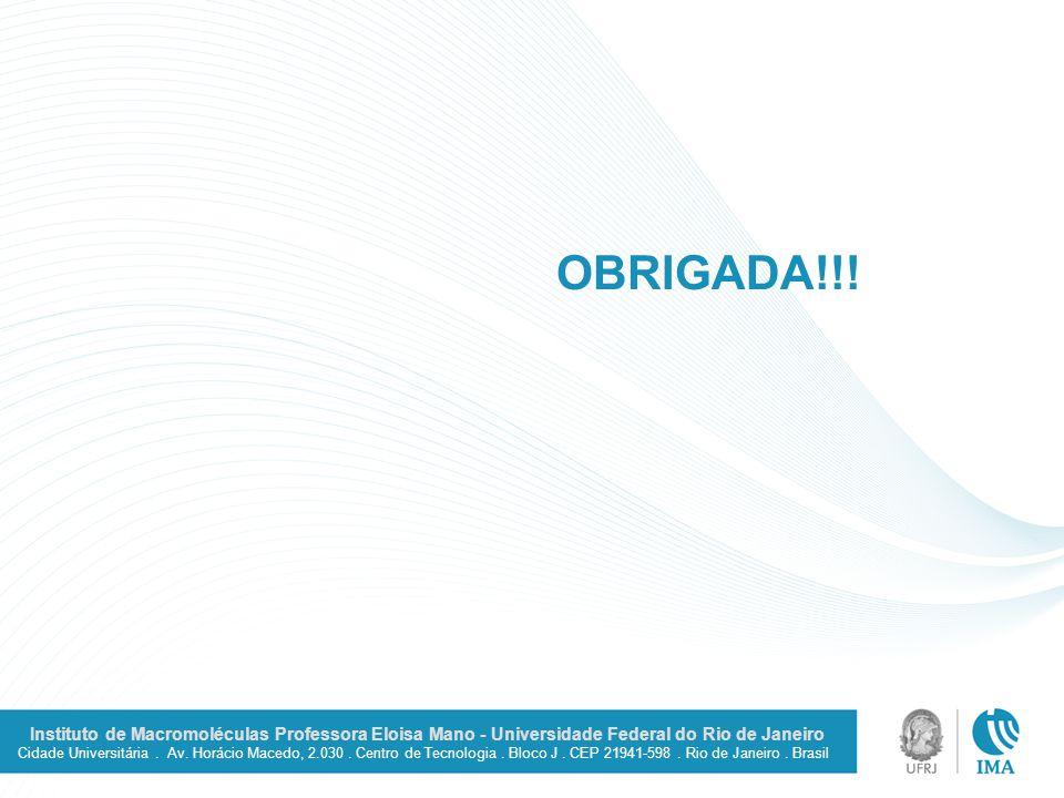OBRIGADA!!! Instituto de Macromoléculas Professora Eloisa Mano - Universidade Federal do Rio de Janeiro.