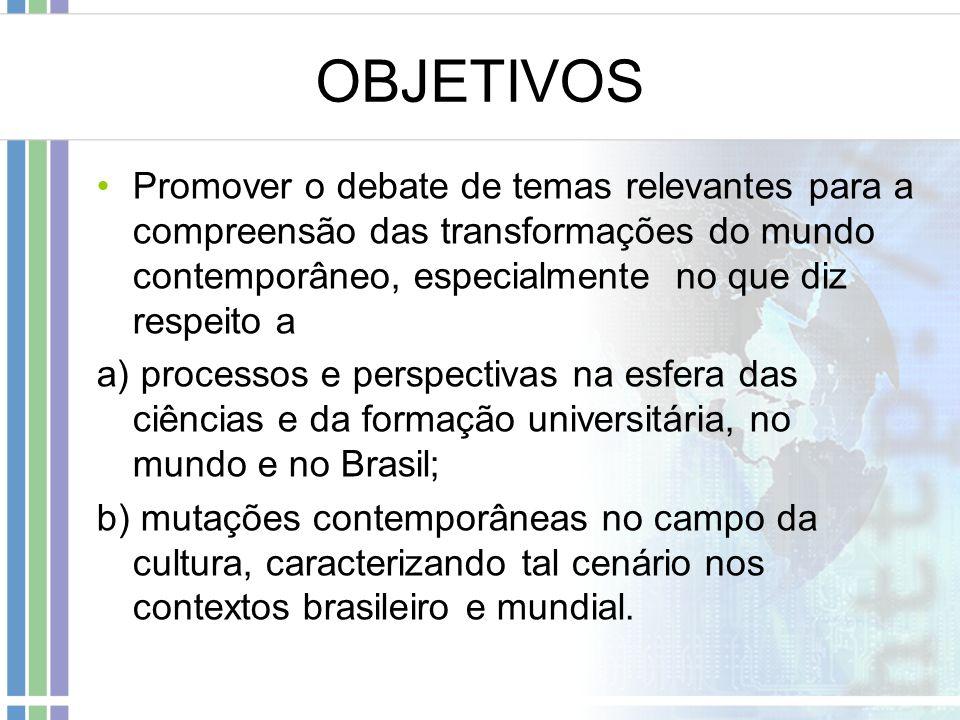 OBJETIVOS Promover o debate de temas relevantes para a compreensão das transformações do mundo contemporâneo, especialmente no que diz respeito a.