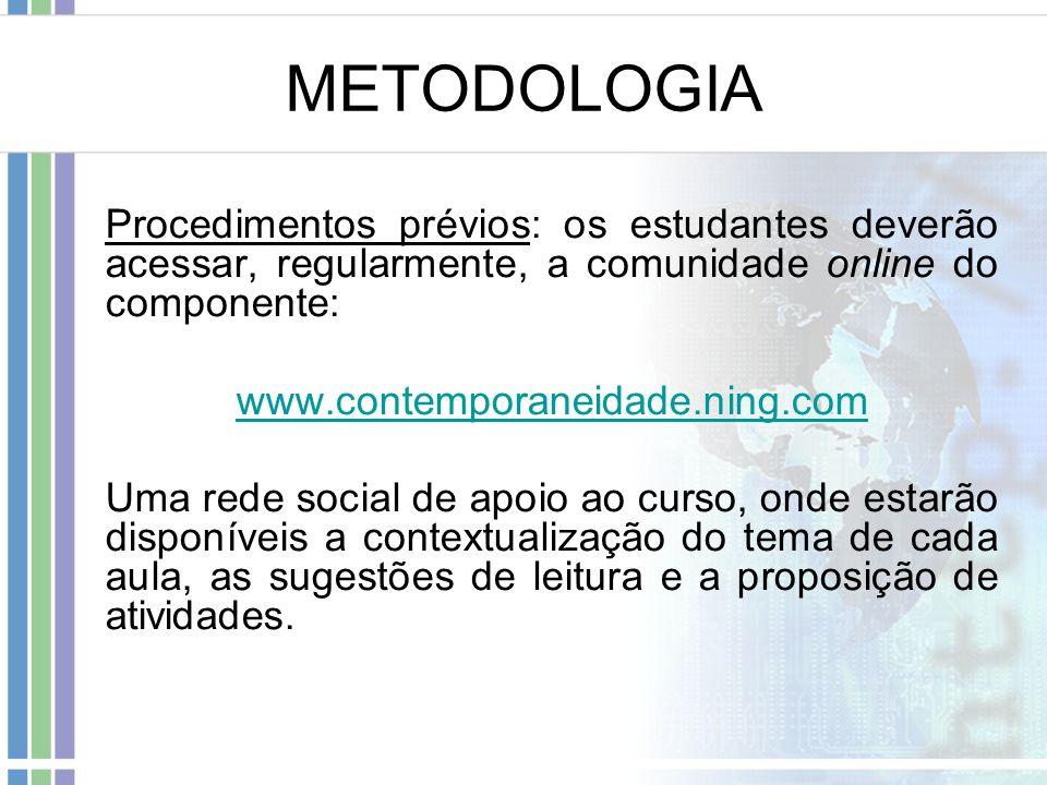 METODOLOGIA Procedimentos prévios: os estudantes deverão acessar, regularmente, a comunidade online do componente: