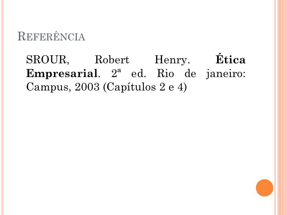 Referência SROUR, Robert Henry. Ética Empresarial.