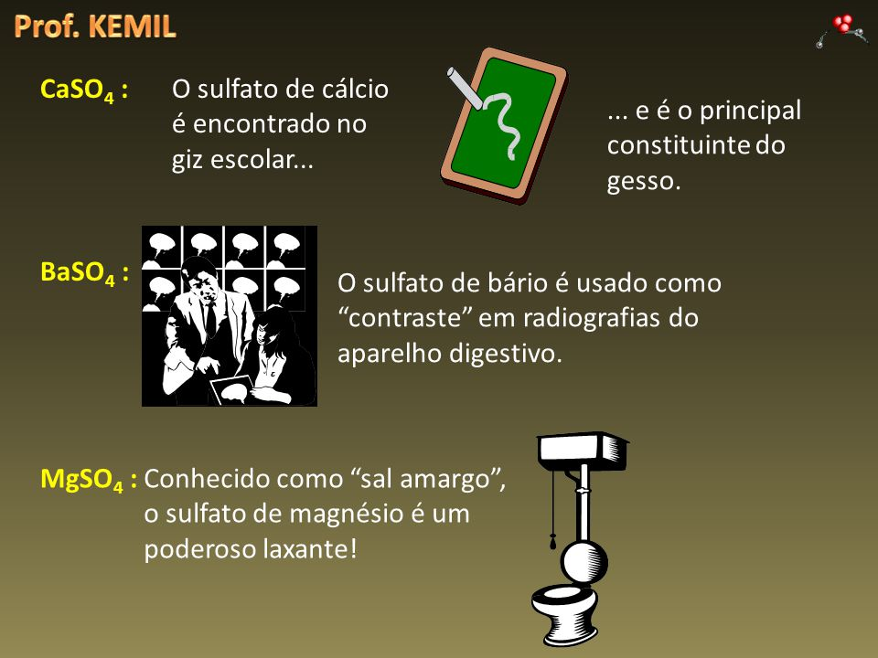 Prof. KEMIL CaSO4 : O sulfato de cálcio é encontrado no giz escolar...