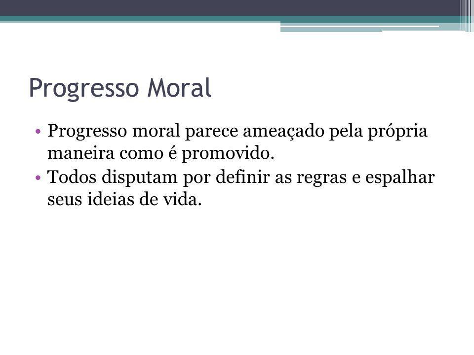 Progresso Moral Progresso moral parece ameaçado pela própria maneira como é promovido.