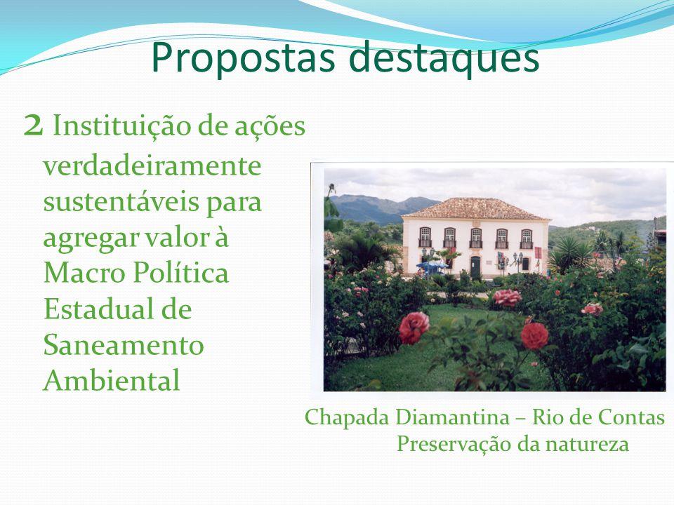 Propostas destaques 2 Instituição de ações verdadeiramente sustentáveis para agregar valor à Macro Política Estadual de Saneamento Ambiental.