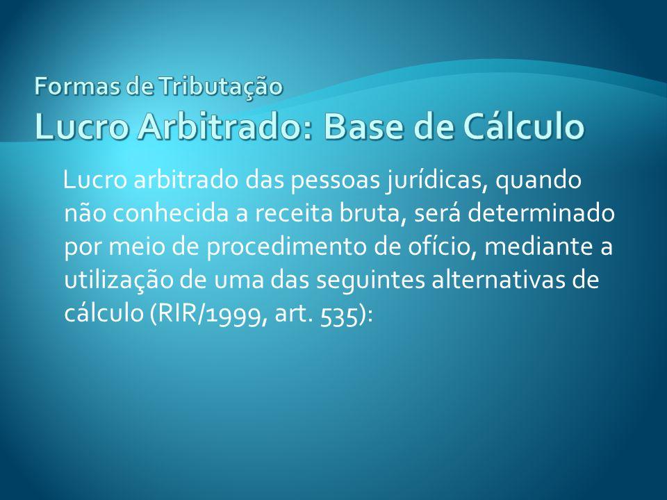 Formas de Tributação Lucro Arbitrado: Base de Cálculo
