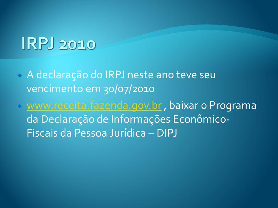 IRPJ 2010 A declaração do IRPJ neste ano teve seu vencimento em 30/07/2010.